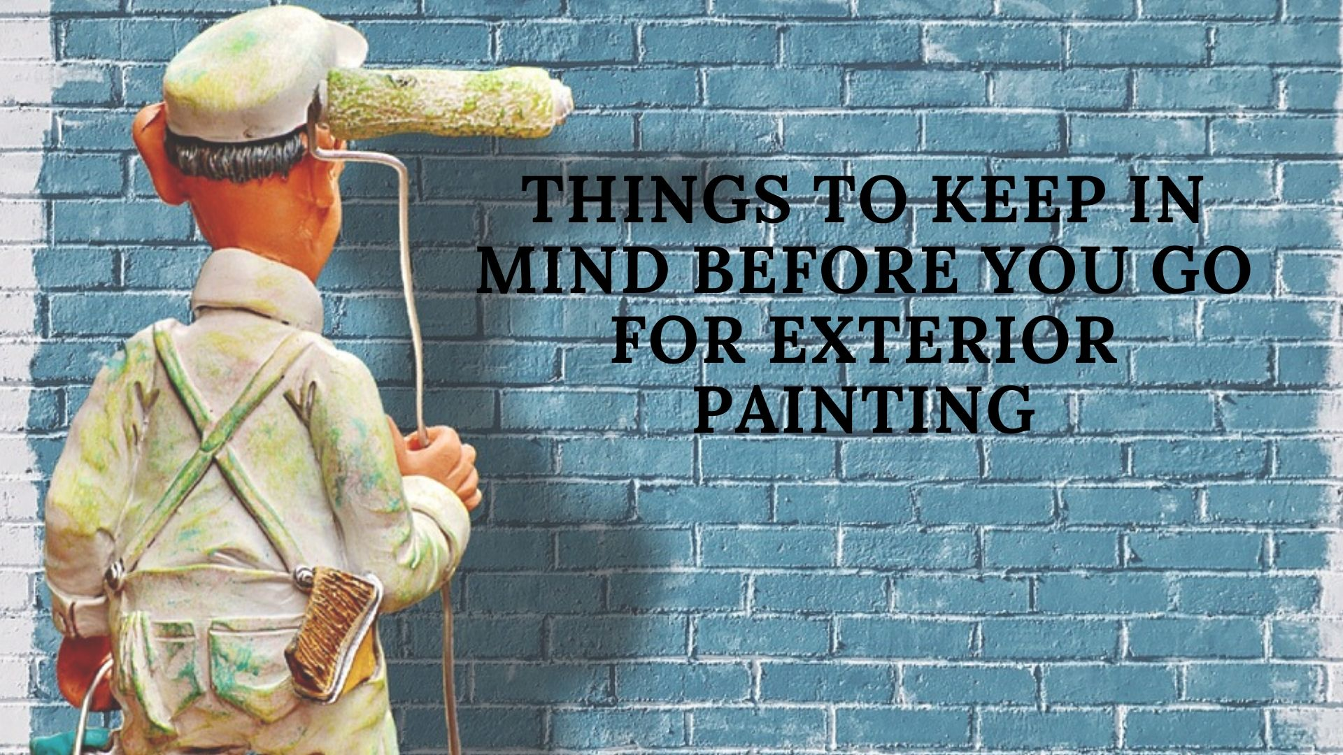 Things To Keep In Mind Before You Go For Exterior Painting